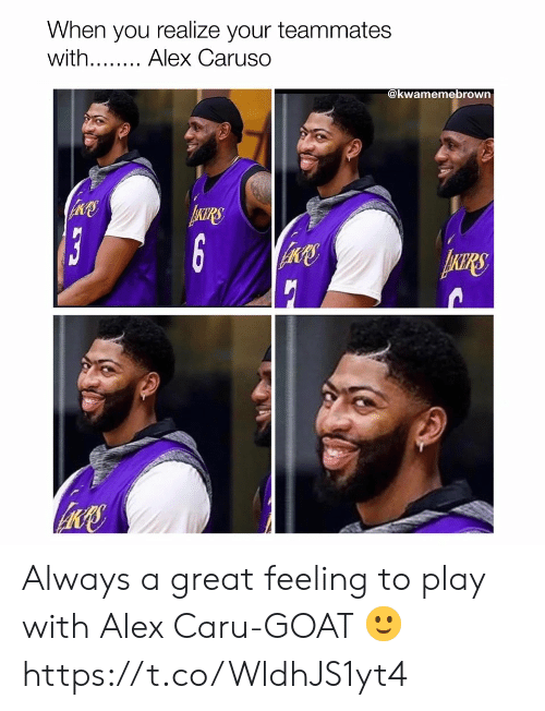 Memes, Goat, and 🤖: When you realize your teammates  with... Alex Caruso  @kwamemebrown  13  6  ARS Always a great feeling to play with Alex Caru-GOAT 🙂 https://t.co/WldhJS1yt4