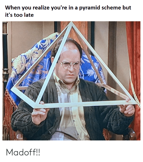 Reddit, Madoff, and Pyramid: When you realize you're in a pyramid scheme but  it's too late Madoff!!