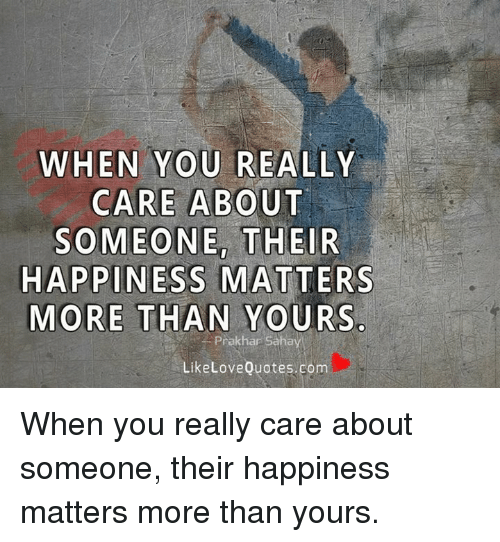 When You Really Care About Someone Their Happiness Matters More Than