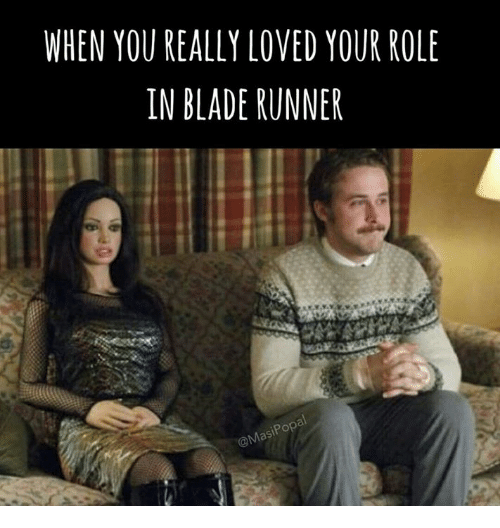 when you really loved your role in blade runner popa 28311169 when you really loved your role in blade runner popa blade meme