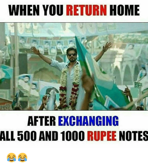 Home, Dekh Bhai, and International: WHEN YOU RETURN  HOME  AFTEREXCHANGING  ALL 500 AND 1000  RUPEE  NOTES 😂😂