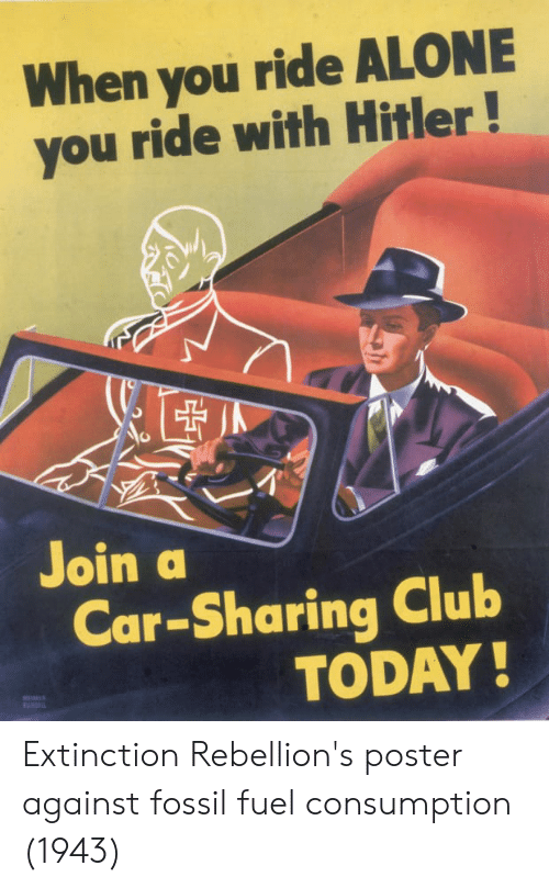Being Alone, Club, and Fossil: When you ride ALONE  you ride with Hitler!  Join a  Car-Sharing Club  TODAY!  WEME Extinction Rebellion's poster against fossil fuel consumption (1943)