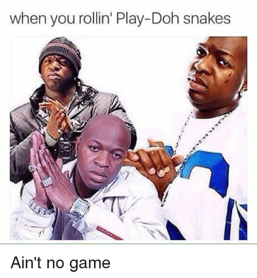 When You Rollin' Play-Doh Snakes | Reddit Meme on ME ME