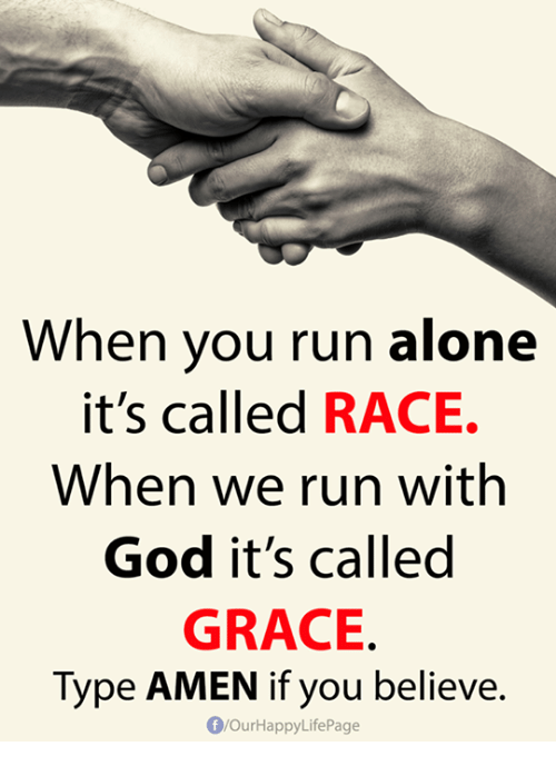 When You Run Alone It 39 S Called Race When We Run With God It 39 S Called Grace Type Amen If You