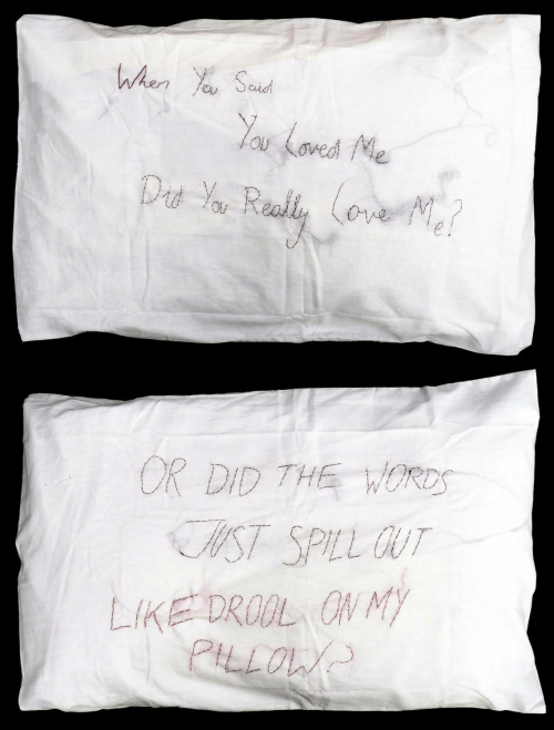 My Pillow, The Words, and Dat: When You Saud  You Loved Mle  Dat You Really Cove M?  OR DID THE WORDS  WST SPILL OUT  LIKE DROOL ON MY  PILLOW?