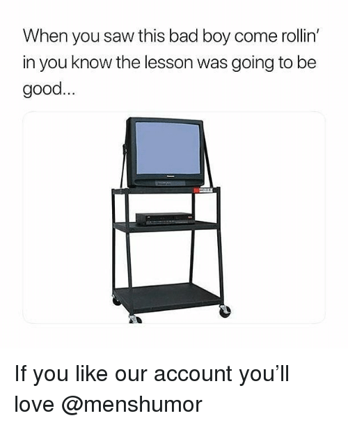Bad, Love, and Memes: When you saw this bad boy come rollin'  in you know the lesson was going to be  good If you like our account you'll love @menshumor