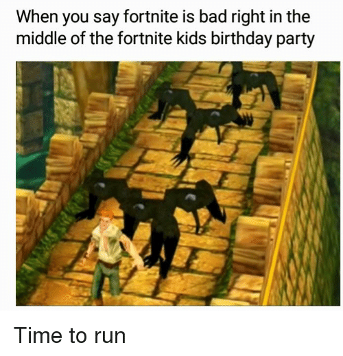 bad birthday and party when you say fortnite is bad right in the - when is fortnite birthday
