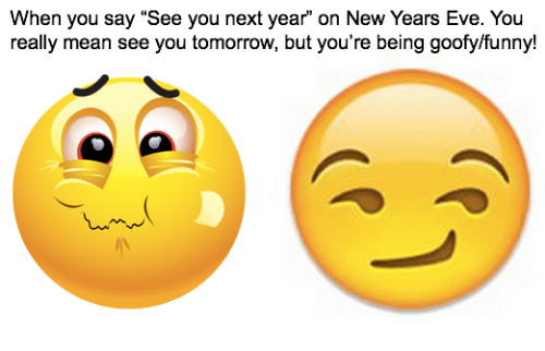 """Dank Memes, Eve, and New Years Eve: When you say """"See you next year on New Years Eve. You  really mean see you tomorrow, but  you're being goofylfunny!"""