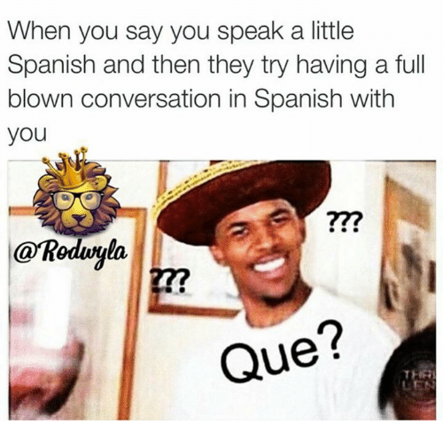 when you say you speak a little spanish and then they try having a