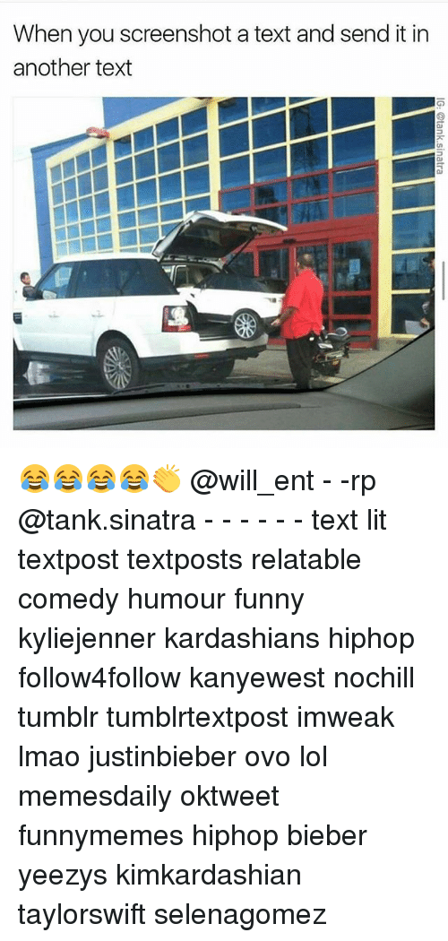 Funny, Kardashians, and Lit: When you screenshot a text and send it in  another text 😂😂😂😂👏 @will_ent - -rp @tank.sinatra - - - - - - text lit textpost textposts relatable comedy humour funny kyliejenner kardashians hiphop follow4follow kanyewest nochill tumblr tumblrtextpost imweak lmao justinbieber ovo lol memesdaily oktweet funnymemes hiphop bieber yeezys kimkardashian taylorswift selenagomez