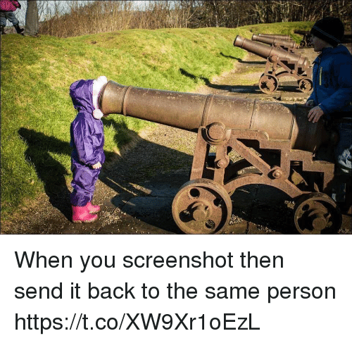 Girl Memes, Back, and You: When you screenshot then send it back to the same person https://t.co/XW9Xr1oEzL