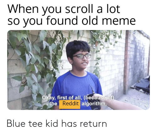 When You Scroll a Lot So You Found Old Meme Okay First of All