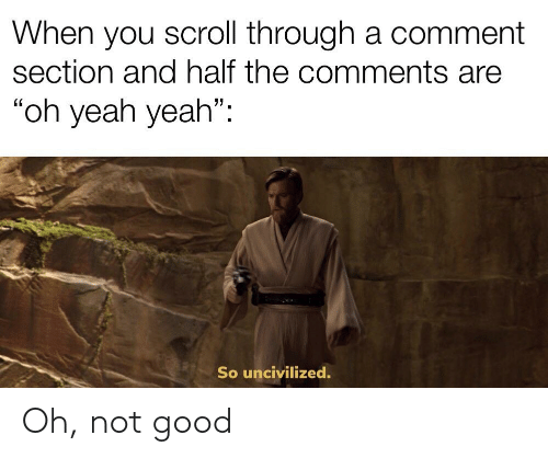 When You Scroll Through a Comment Section and Half the
