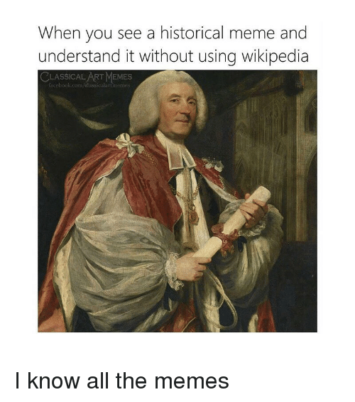 Facebook, Meme, and Memes: When you see a historical meme and  understand it without using wikipedia  CLASSICAL ART MEMES  facebook.com/classicalartmemes I know all the memes