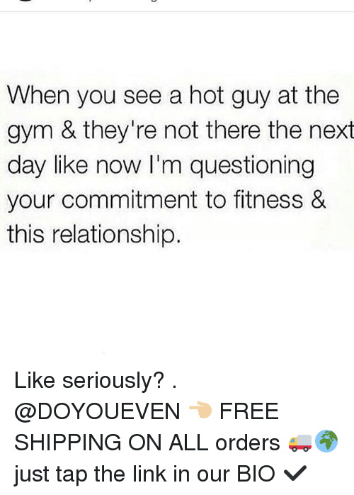 Gym, Free, and Link: When you see a hot guy at the  gym & they're not there the next  day like now I'm questioning  your commitment to fitness &  this relationship. Like seriously? . @DOYOUEVEN 👈🏼 FREE SHIPPING ON ALL orders 🚚🌍 just tap the link in our BIO ✔️