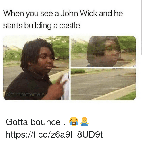 John Wick, Castle, and Wick: When you see a John Wick and he  starts building a castle  @fortnitememe.s Gotta bounce.. 😂🤷‍♂️ https://t.co/z6a9H8UD9t