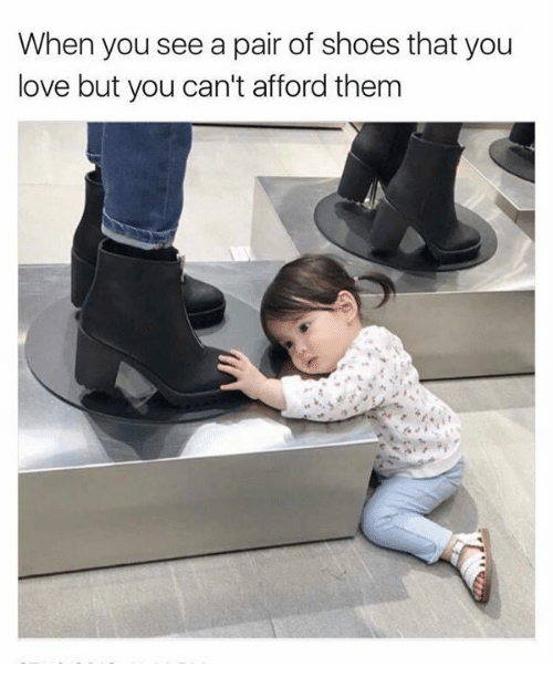 Love, Memes, and Shoes: When you see a pair of shoes that you  love but you can't afford them