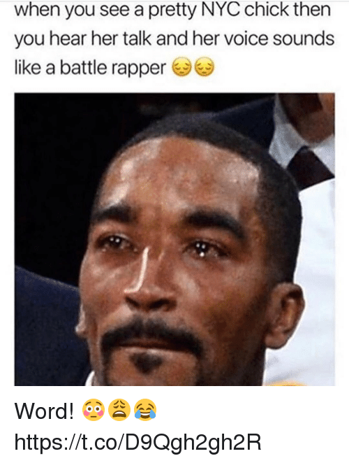 Memes, Voice, and Word: when you see a pretty NYC chick then  you hear her talk and her voice sounds  like a battle rapper Word! 😳😩😂 https://t.co/D9Qgh2gh2R