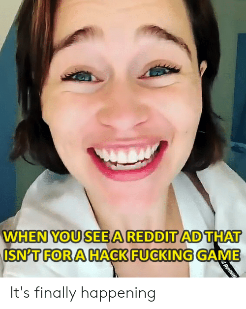 WHEN YOU SEE a REDDIT AD THAT ISN'T FOR a HACK FUCKING GAME RUNNI