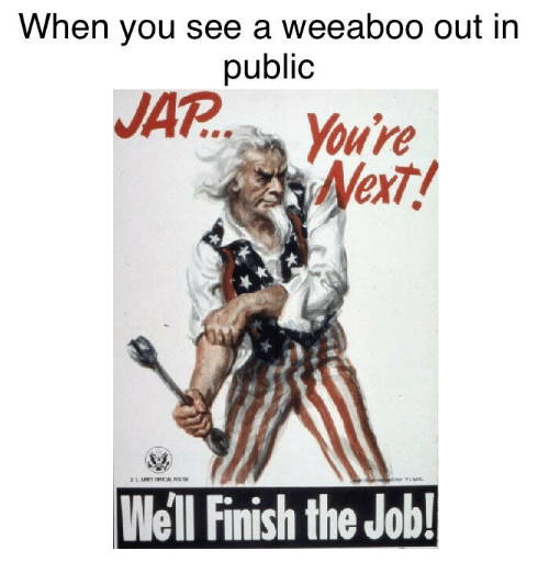 Dank Memes, Job, and Public: When you  see a weeaboo out in  public  JAR.. Youre  Well Finish the Job!