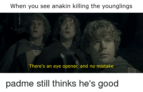 Good, Eye, and You: When you see anakin killing the younglings  ere's an eye opener, and no mistake