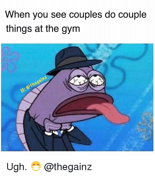 Gym, You, and Couple: When you see couples do couple  things at the gym Ugh. 😷 @thegainz
