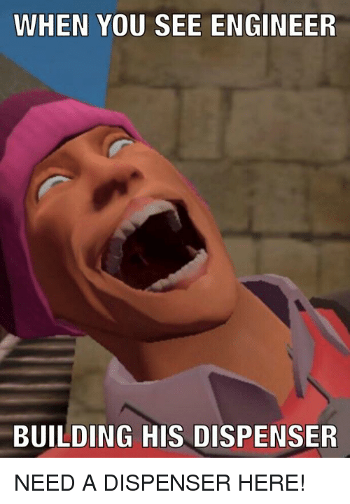When You See Engineer Building His Dispenser Team Fortress 2