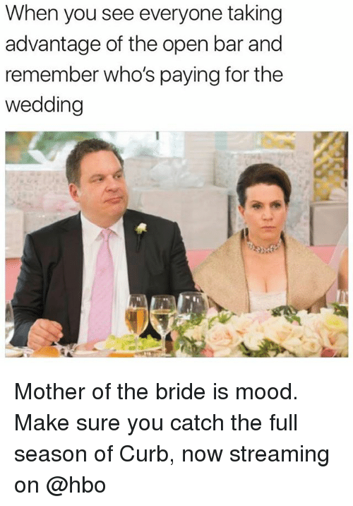 Funny, Hbo, and Mood: When you see everyone taking  advantage of the open bar and  remember who's paying for the  wedding Mother of the bride is mood. Make sure you catch the full season of Curb, now streaming on @hbo