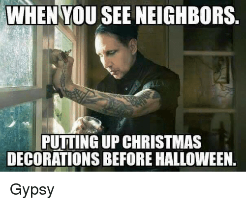 Christmas, Halloween, And Memes: WHEN YOU SEE NEIGHBORS. PUTTING UP CHRISTMAS  DECORATIONS