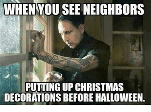 christmas halloween and memes when you see neighbors putting up christmas decorations before