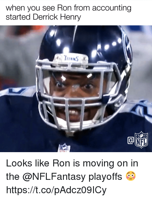 Derrick Henry, Memes, and Accounting: when you see Ron from accounting  started Derrick Henry Looks like Ron is moving on in the @NFLFantasy playoffs 😳 https://t.co/pAdcz09ICy