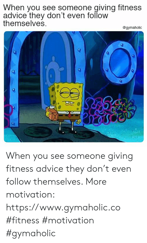 Advice, Fitness, and Don: When you see someone giving fitness  advice they don't even follow  themselves  @gymaholic When you see someone giving fitness advice they don't even follow themselves.  More motivation: https://www.gymaholic.co  #fitness #motivation #gymaholic
