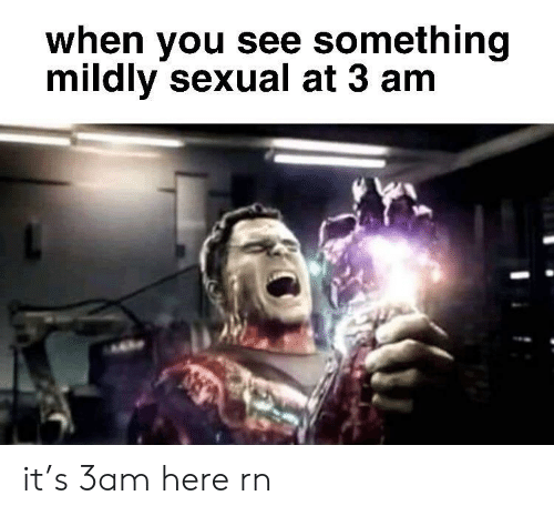You, When You, and  Something: when you see something  mildly sexual at 3 am it's 3am here rn