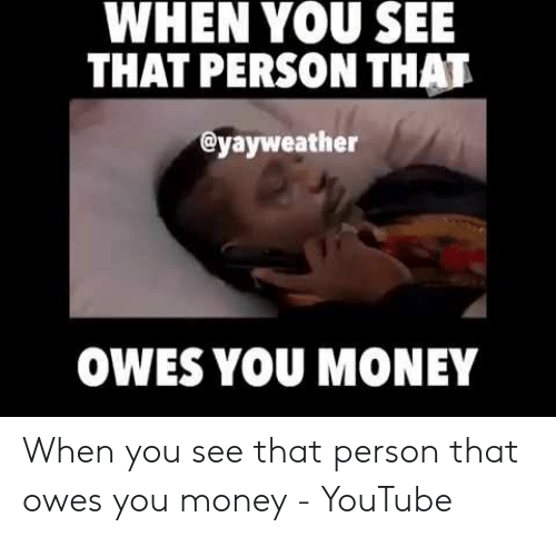 When You See That Person That Owes You Money When You See That Person That Owes You Money Youtube Money Meme On Me Me Earn money online by making meme's doston iss video me baat ki hai kis thrah se aap funny memes bana kr uss se online paisa kama sakta ho fb. person that owes you money