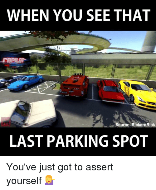 Memes, Assertive, and 🤖: WHEN YOU SEE THAT  Source: Rickard  LAST PARKING SPOT You've just got to assert yourself 💁