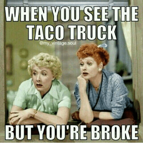 when you see the taco truck my vintage soul but youre 17972422 when you see the taco truck vintagesoul but youre broke meme on,Taco Truck Meme