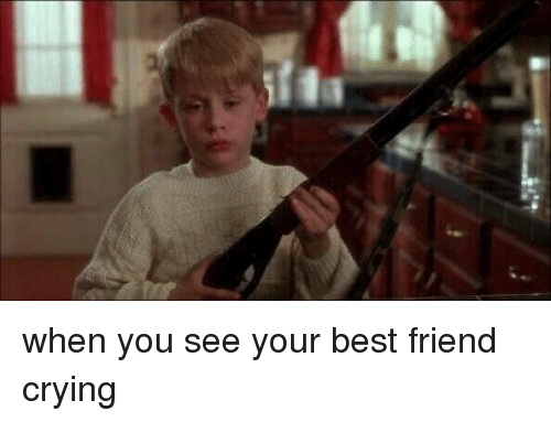 Funny Memes For Your Best Friend : When you see your best friend crying girl meme on me.me