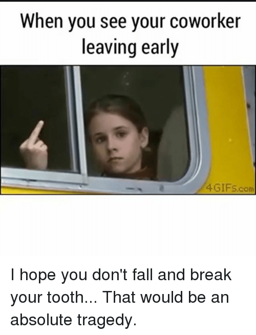 when you see your coworker leaving early 4 gifs com i 2320807 when you see your coworker leaving early 4 gifscom i hope you don't