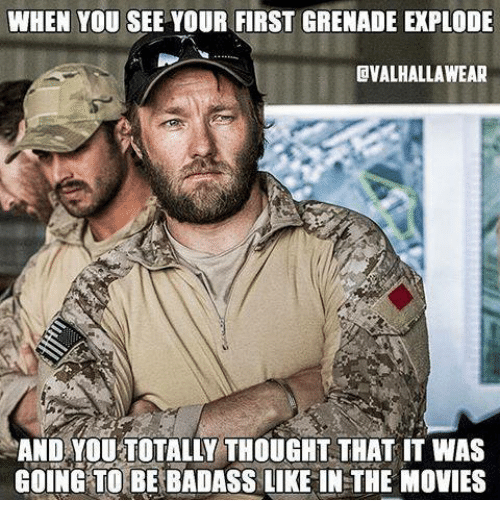 Military, Badass, and Thought: WHEN YOU SEE YOUR FIRST GRENADE EXPLODE  EVALHALLAWEAR  AND YOU TOTALLY THOUGHT THAT IT WAS  GOING TO BE BADASS LIKE IN THE MOVIES