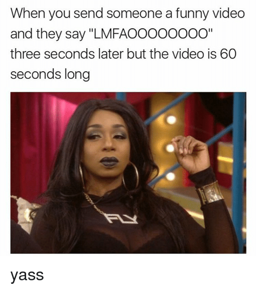 """Memes, 🤖, and Three: When you send someone a funny video  and they say """"LMFAOOOOOOOO""""  three seconds later but the video is 60  seconds long yass"""
