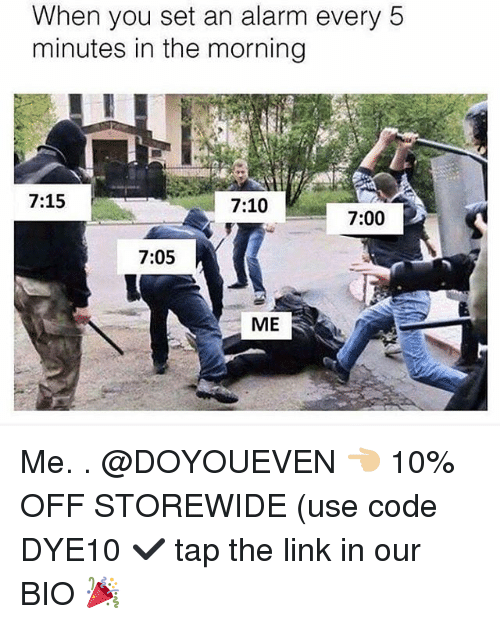 Gym, Alarm, and Link: When you set an alarm every 5  minutes in the morning  7:15  7:10  7:00  7:05  ME Me. . @DOYOUEVEN 👈🏼 10% OFF STOREWIDE (use code DYE10 ✔️ tap the link in our BIO 🎉