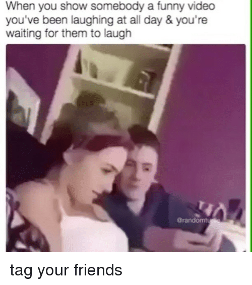 Image of: Funny Bloopers Friends Funny And Memes When You Show Somebody Funny Video You Crazy Daily Content When You Show Somebody Funny Video Youve Been Laughing At All Day