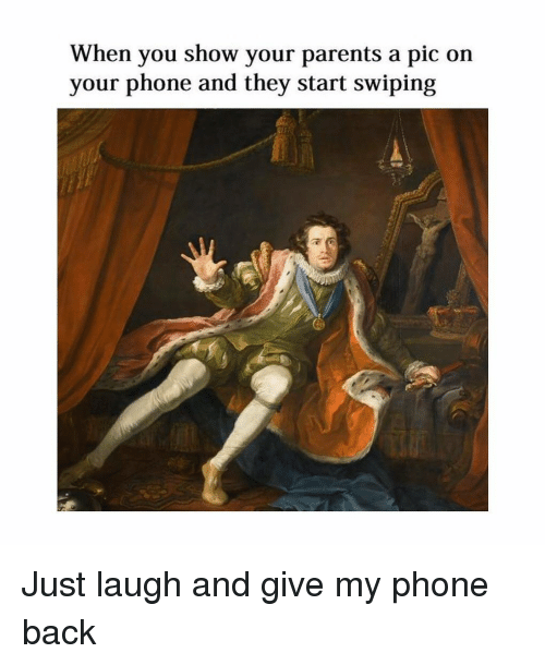 Parents, Phone, and Classical Art: When you show your parents a pic on  your phone and they start swiping Just laugh and give my phone back