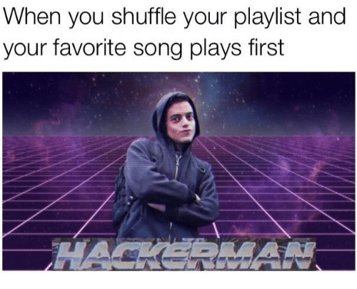 Song, Shuffle, and First: When you shuffle your playlist and  your favorite song plays first