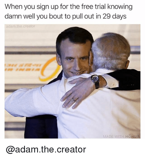 Free, Pull Out, and Trendy: When you sign up for the free trial knowing  damn well you bout to pull out in 29 days  adam.the.creator  MADE WITH MOMU @adam.the.creator