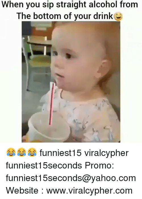 Funny, Alcohol, and Yahoo: When you sip straight alcohol from  The bottom of your drink 😂😂😂 funniest15 viralcypher funniest15seconds Promo: funniest15seconds@yahoo.com Website : www.viralcypher.com