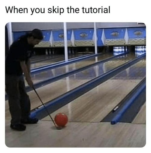 Tutorial, You, and When You: When you skip the tutorial
