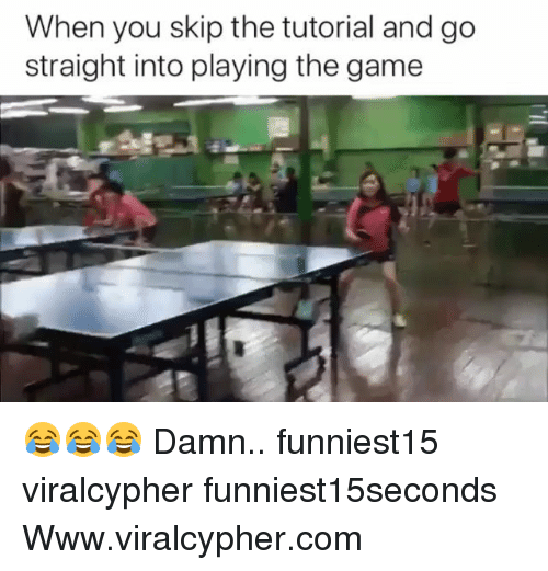 Funny, The Game, and Game: When you skip the tutorial and go  straight into playing the game 😂😂😂 Damn.. funniest15 viralcypher funniest15seconds Www.viralcypher.com