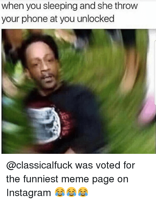 Instagram, Meme, and Memes: when you sleeping and she throw  your phone at you unlocked @classicalfuck was voted for the funniest meme page on Instagram 😂😂😂