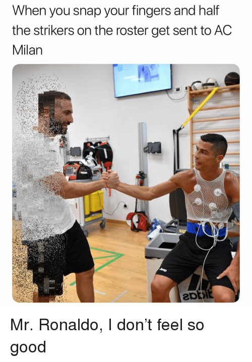 Soccer, Sports, and Good: When you snap your fingers and half  the strikers on the roster get sent to AC  Milan Mr. Ronaldo, I don't feel so good